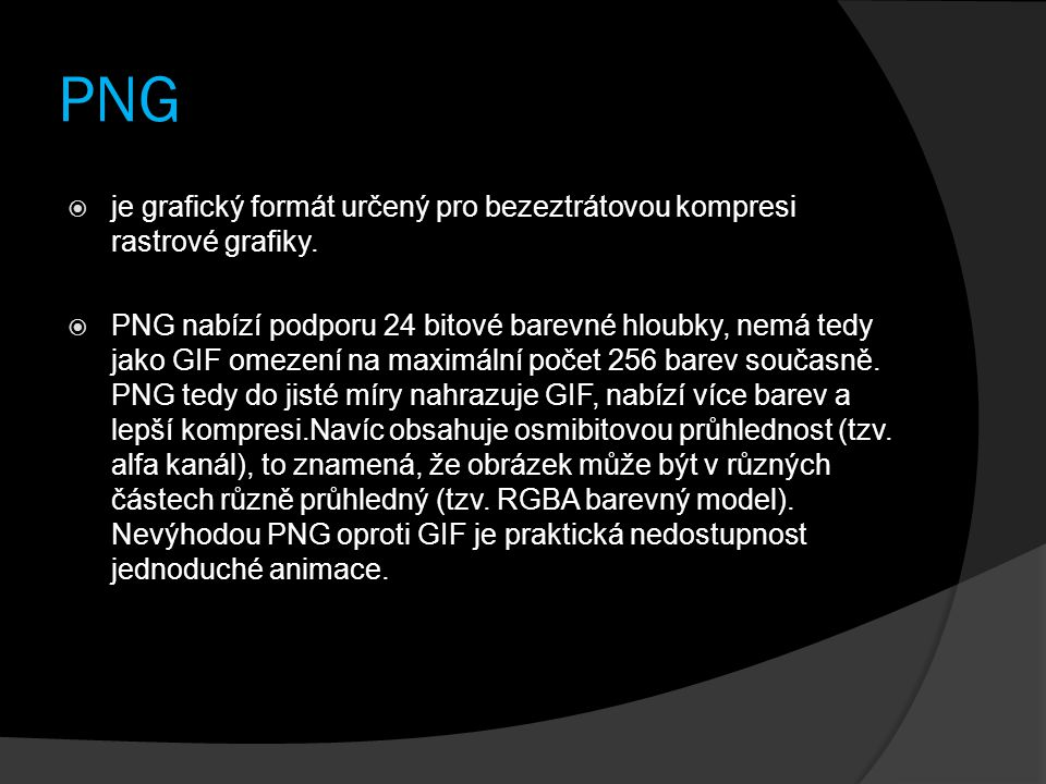 PNG je grafický formát určený pro bezeztrátovou kompresi rastrové grafiky.