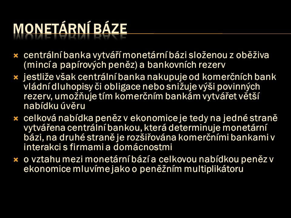 monetární báze centrální banka vytváří monetární bázi složenou z oběživa (mincí a papírových peněz) a bankovních rezerv.