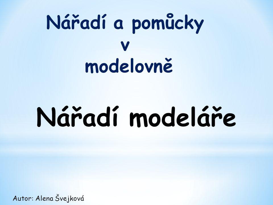 Nářadí a pomůcky v modelovně Nářadí modeláře Autor: Alena Švejková