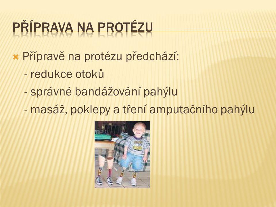 Příprava na protézu Přípravě na protézu předchází: - redukce otoků