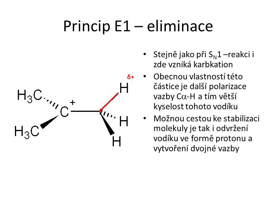 Princip E1 – eliminace Stejně jako při SN1 –reakci i zde vzniká karbkation.