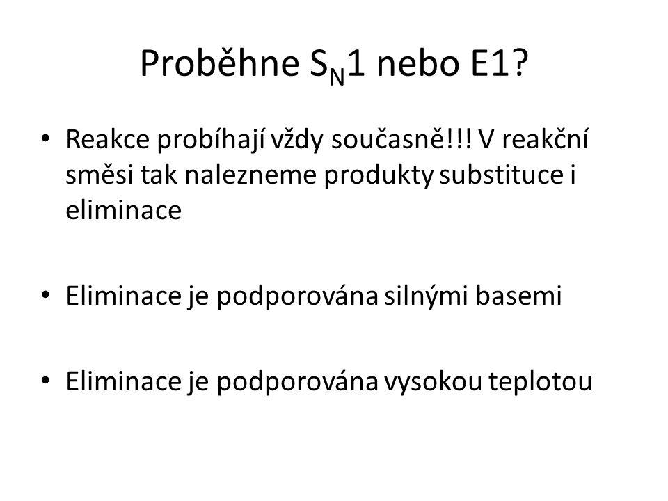 Proběhne SN1 nebo E1 Reakce probíhají vždy současně!!! V reakční směsi tak nalezneme produkty substituce i eliminace.