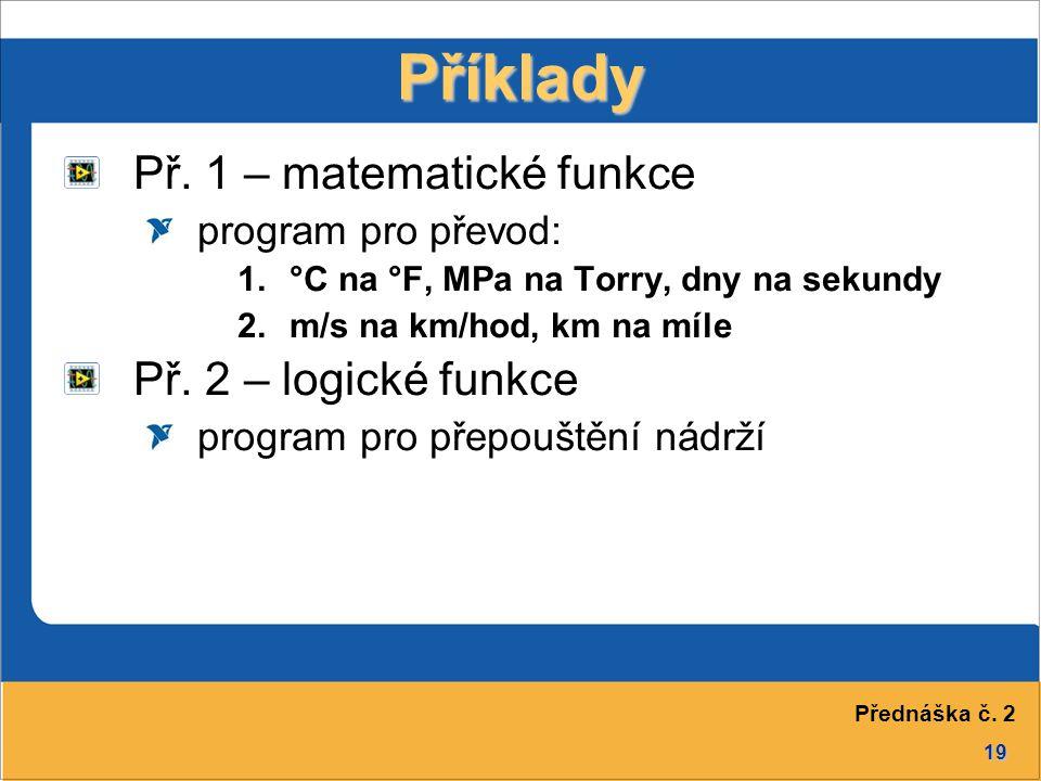 Příklady Př. 1 – matematické funkce Př. 2 – logické funkce