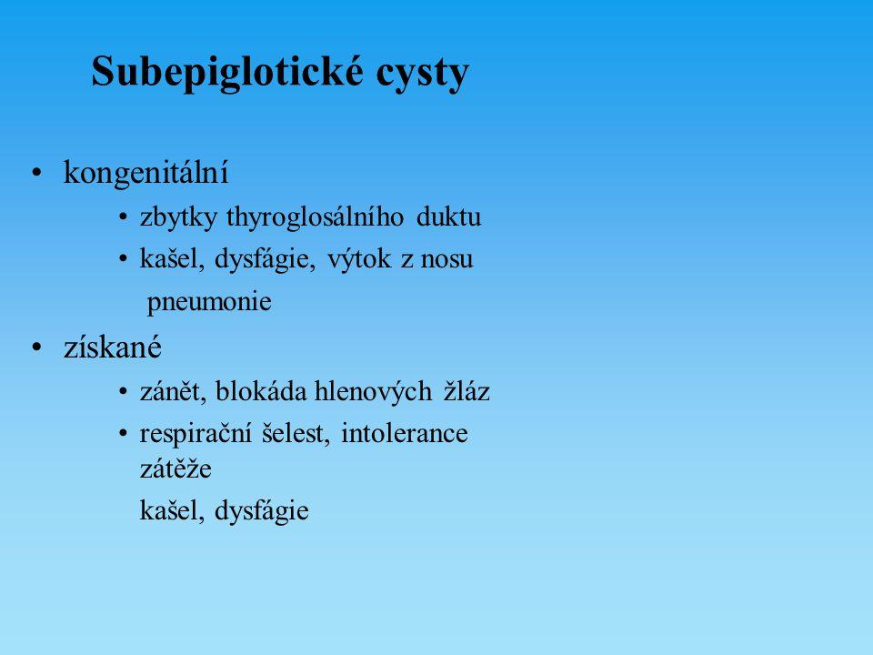 Subepiglotické cysty kongenitální získané zbytky thyroglosálního duktu