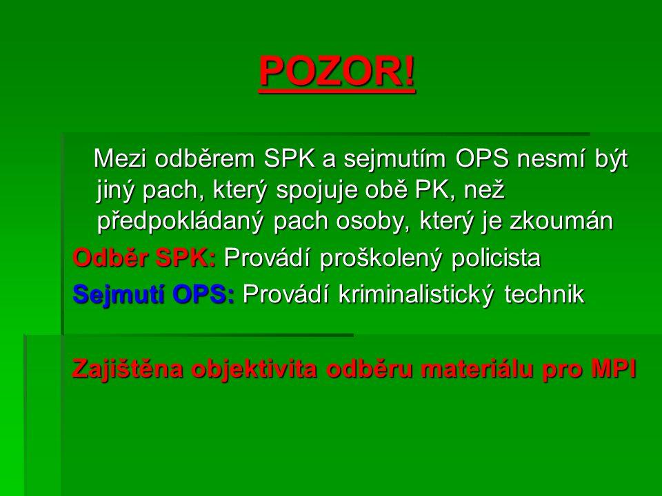 POZOR! Mezi odběrem SPK a sejmutím OPS nesmí být jiný pach, který spojuje obě PK, než předpokládaný pach osoby, který je zkoumán.