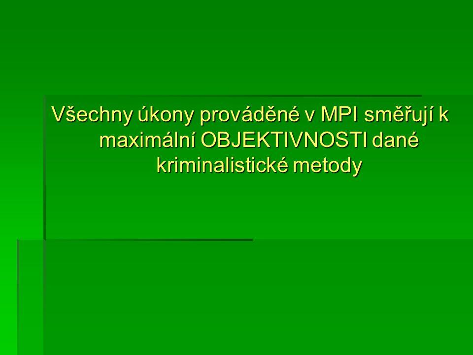 Všechny úkony prováděné v MPI směřují k maximální OBJEKTIVNOSTI dané kriminalistické metody