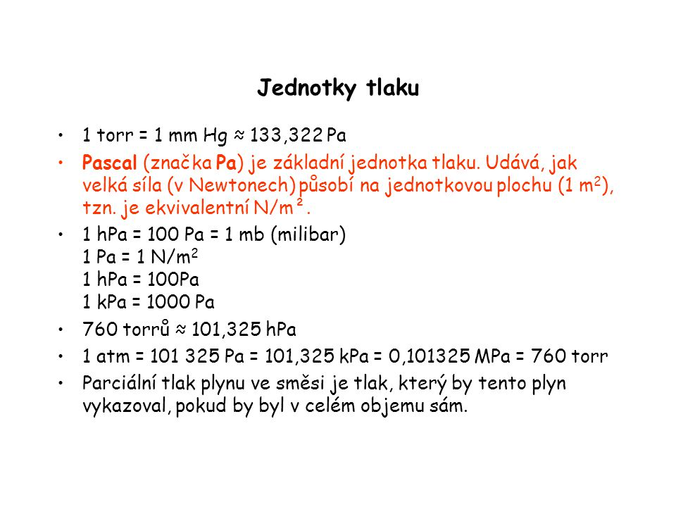 Jednotky tlaku 1 torr = 1 mm Hg ≈ 133,322 Pa