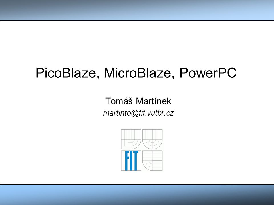 PicoBlaze, MicroBlaze, PowerPC