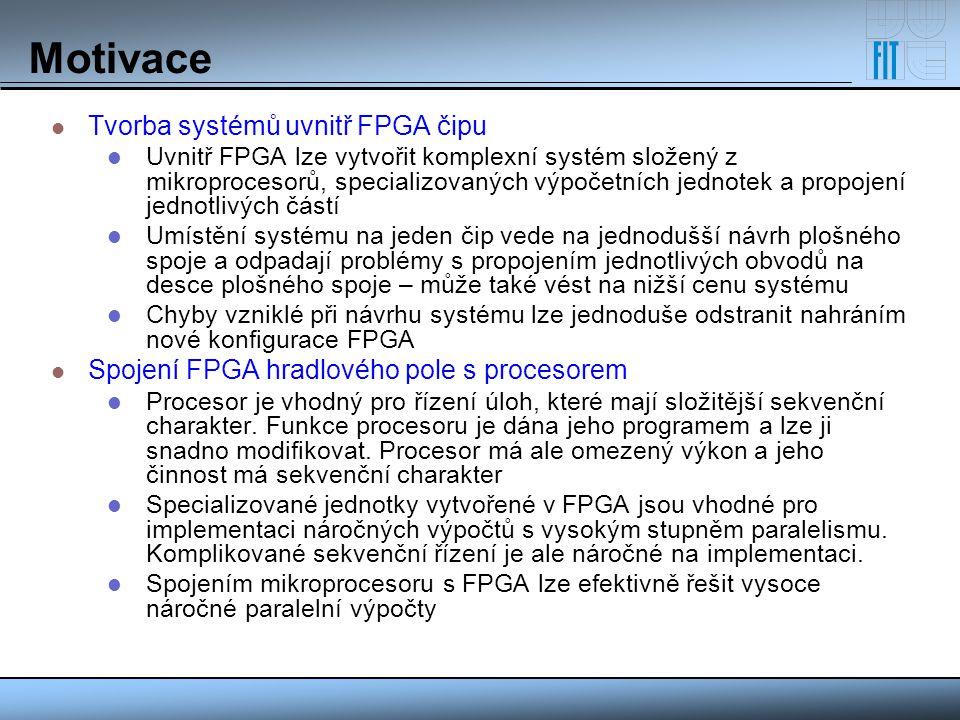 Motivace Tvorba systémů uvnitř FPGA čipu