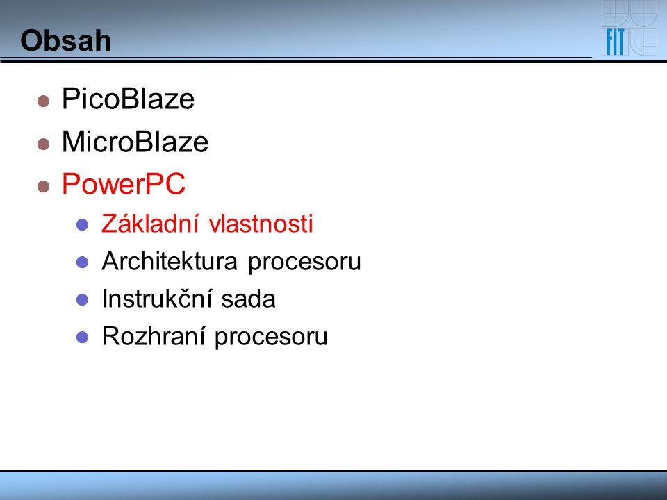 Obsah PicoBlaze MicroBlaze PowerPC Základní vlastnosti
