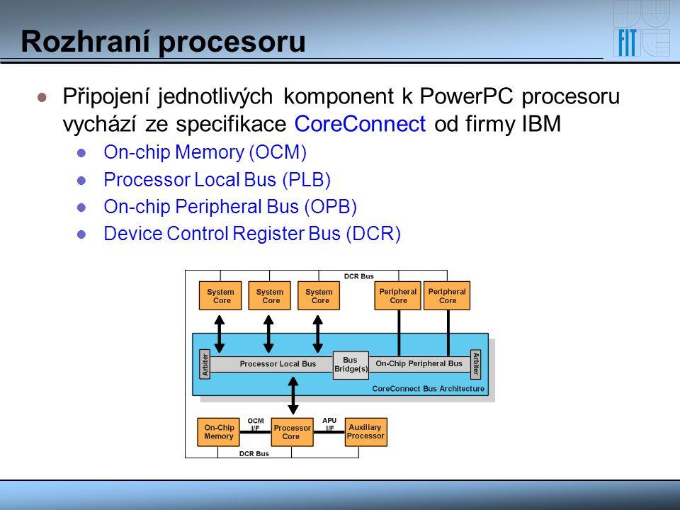 Rozhraní procesoru Připojení jednotlivých komponent k PowerPC procesoru vychází ze specifikace CoreConnect od firmy IBM.