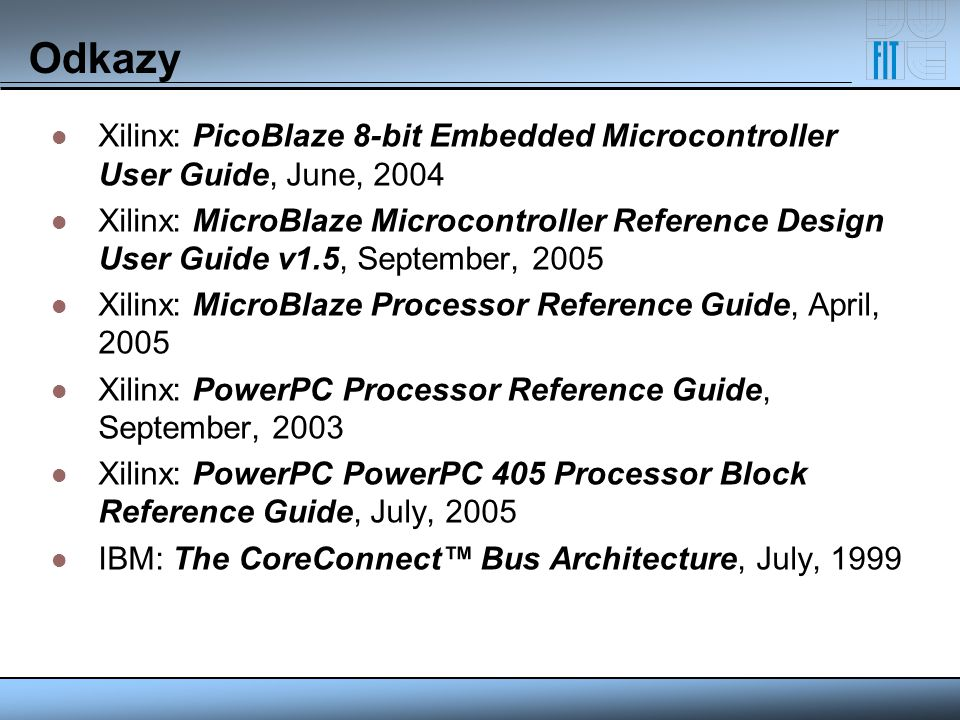 Odkazy Xilinx: PicoBlaze 8-bit Embedded Microcontroller User Guide, June, 2004.