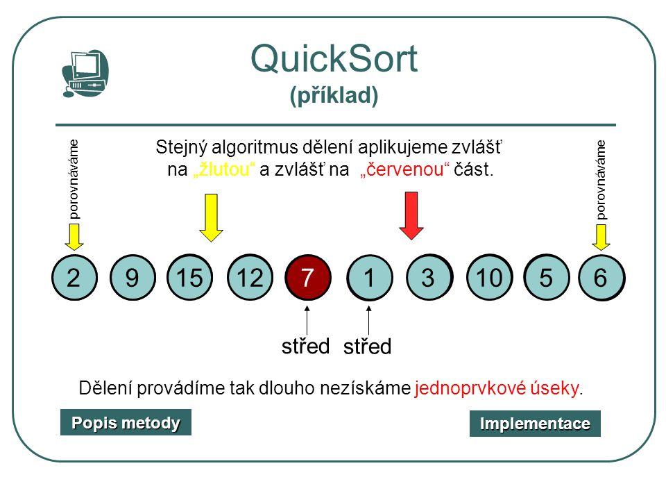 """QuickSort (příklad) porovnáváme. porovnáváme. Stejný algoritmus dělení aplikujeme zvlášť. na """"žlutou a zvlášť na """"červenou část."""