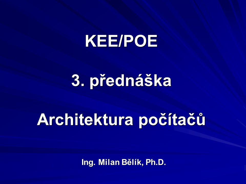 KEE/POE 3. přednáška Architektura počítačů