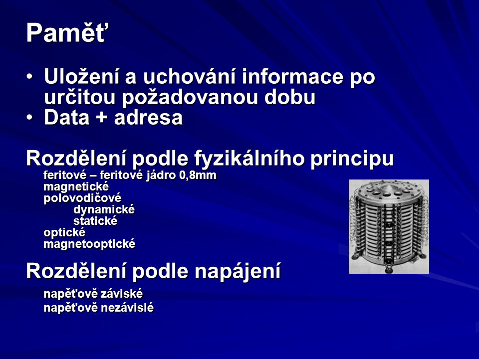 Paměť Uložení a uchování informace po určitou požadovanou dobu