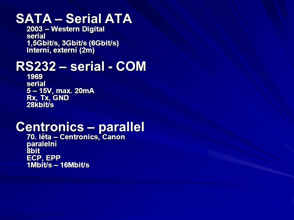 SATA – Serial ATA RS232 – serial - COM Centronics – parallel