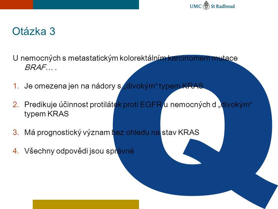 """Otázka 3 U nemocných s metastatickým kolorektálním karcinomem mutace BRAF… . Je omezena jen na nádory s """"divokým typem KRAS."""