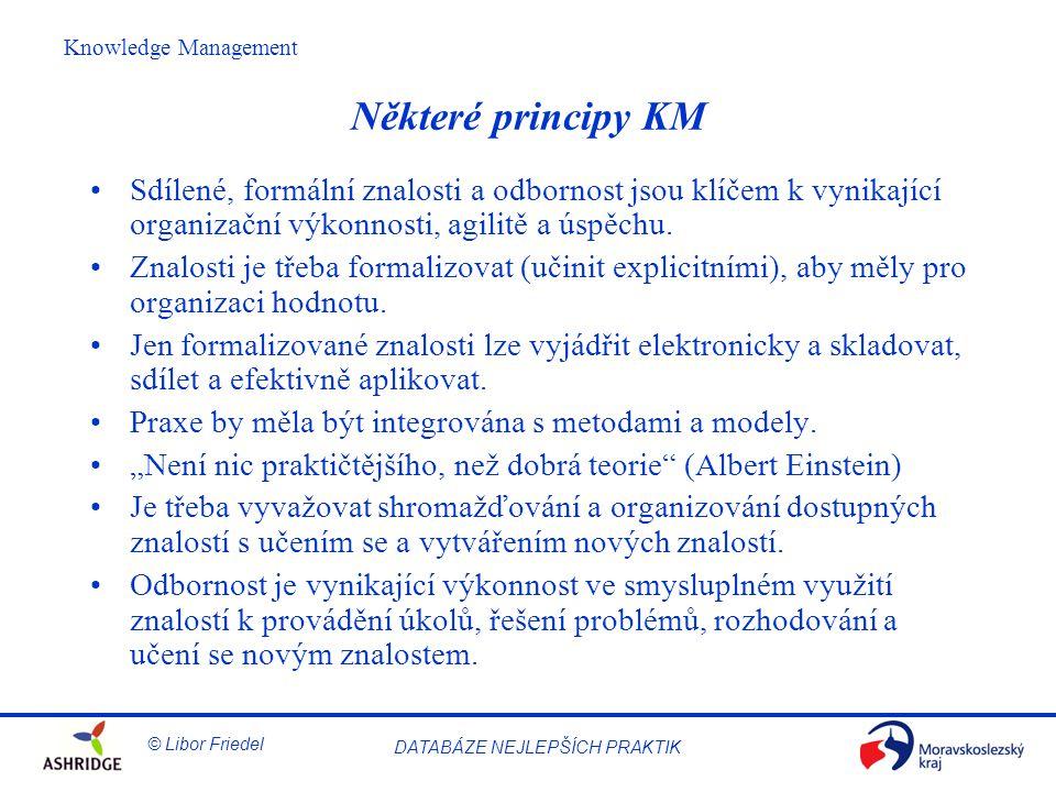 Některé principy KM Sdílené, formální znalosti a odbornost jsou klíčem k vynikající organizační výkonnosti, agilitě a úspěchu.