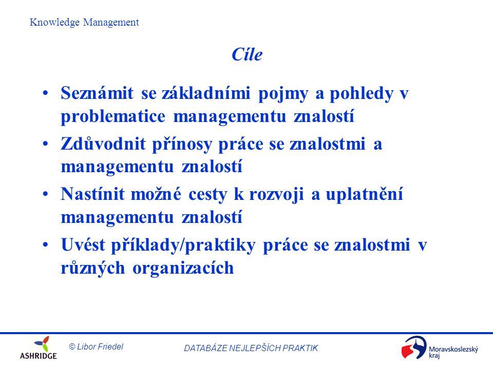 Cíle Seznámit se základními pojmy a pohledy v problematice managementu znalostí. Zdůvodnit přínosy práce se znalostmi a managementu znalostí.