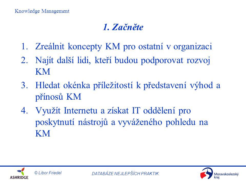 1. Začněte Zreálnit koncepty KM pro ostatní v organizaci. Najít další lidi, kteří budou podporovat rozvoj KM.