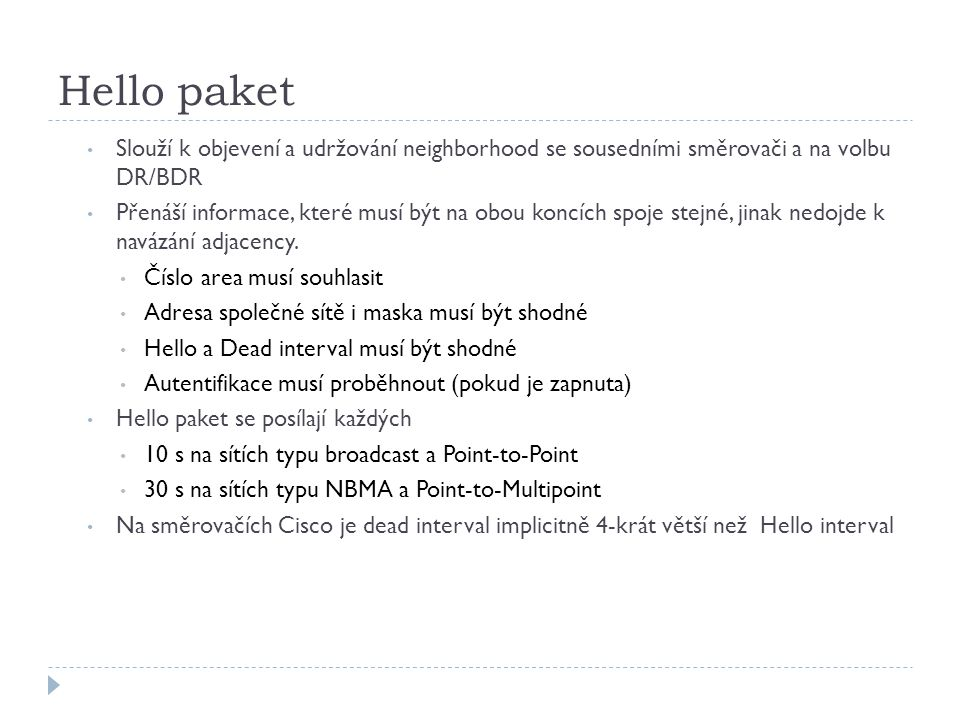 Hello paket Slouží k objevení a udržování neighborhood se sousedními směrovači a na volbu DR/BDR.