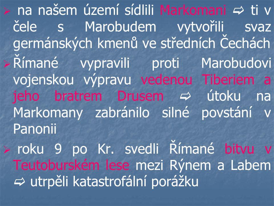 na našem území sídlili Markomani  ti v čele s Marobudem vytvořili svaz germánských kmenů ve středních Čechách