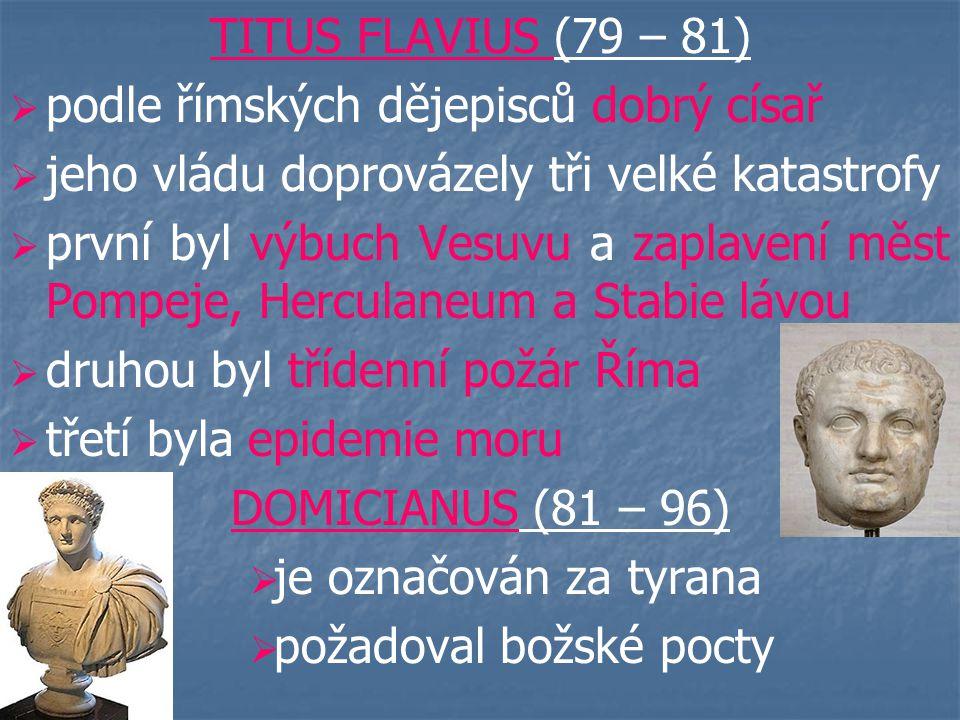 TITUS FLAVIUS (79 – 81) podle římských dějepisců dobrý císař. jeho vládu doprovázely tři velké katastrofy.