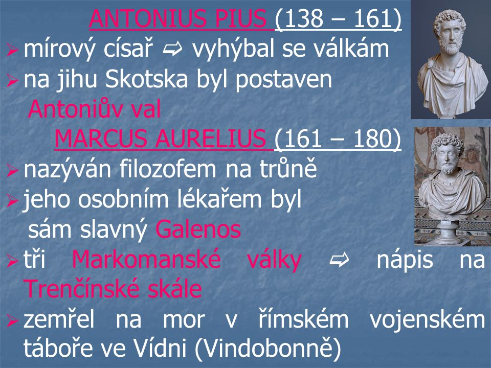 ANTONIUS PIUS (138 – 161) mírový císař  vyhýbal se válkám. na jihu Skotska byl postaven. Antoniův val.