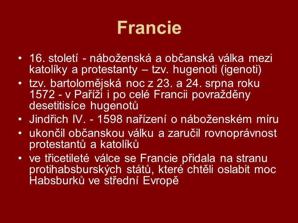 Francie 16. století - náboženská a občanská válka mezi katolíky a protestanty – tzv. hugenoti (igenoti)