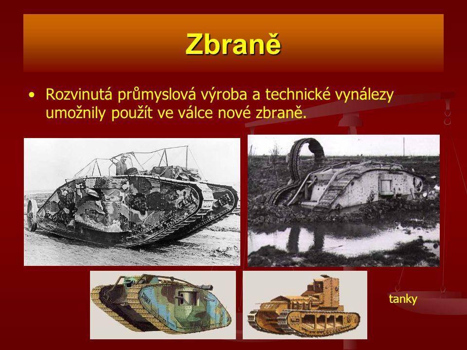 Zbraně Rozvinutá průmyslová výroba a technické vynálezy umožnily použít ve válce nové zbraně. tanky