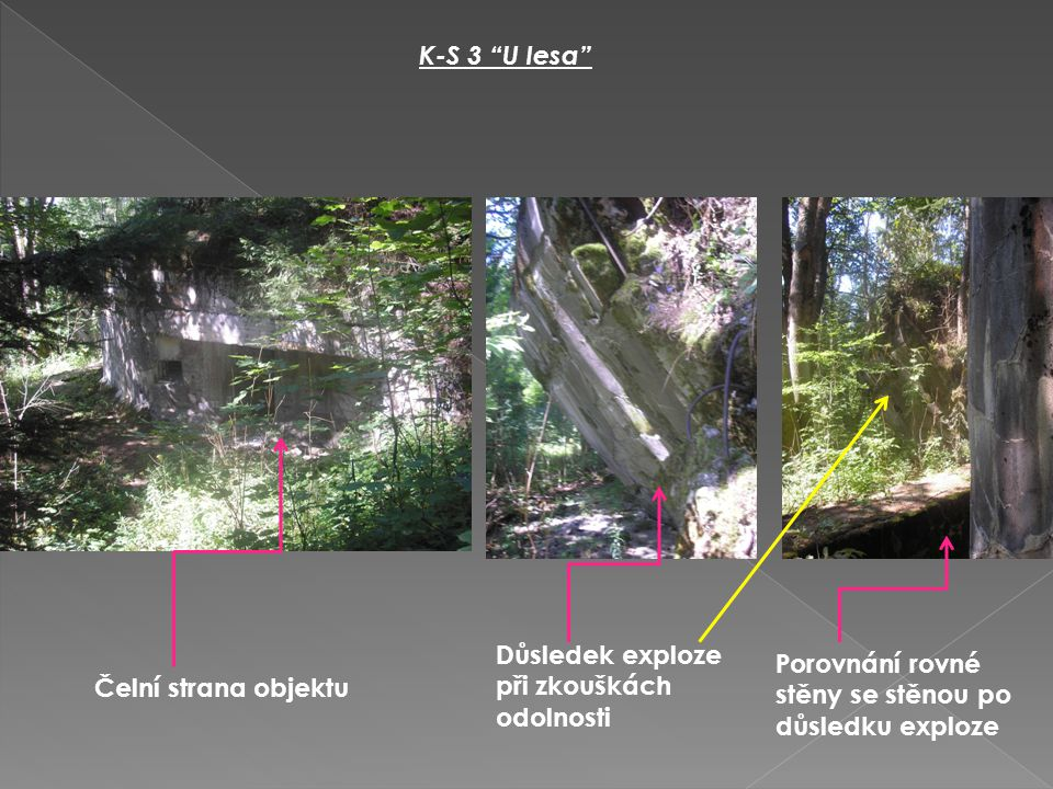 K-S 3 U lesa Důsledek exploze při zkouškách odolnosti. Porovnání rovné stěny se stěnou po důsledku exploze.