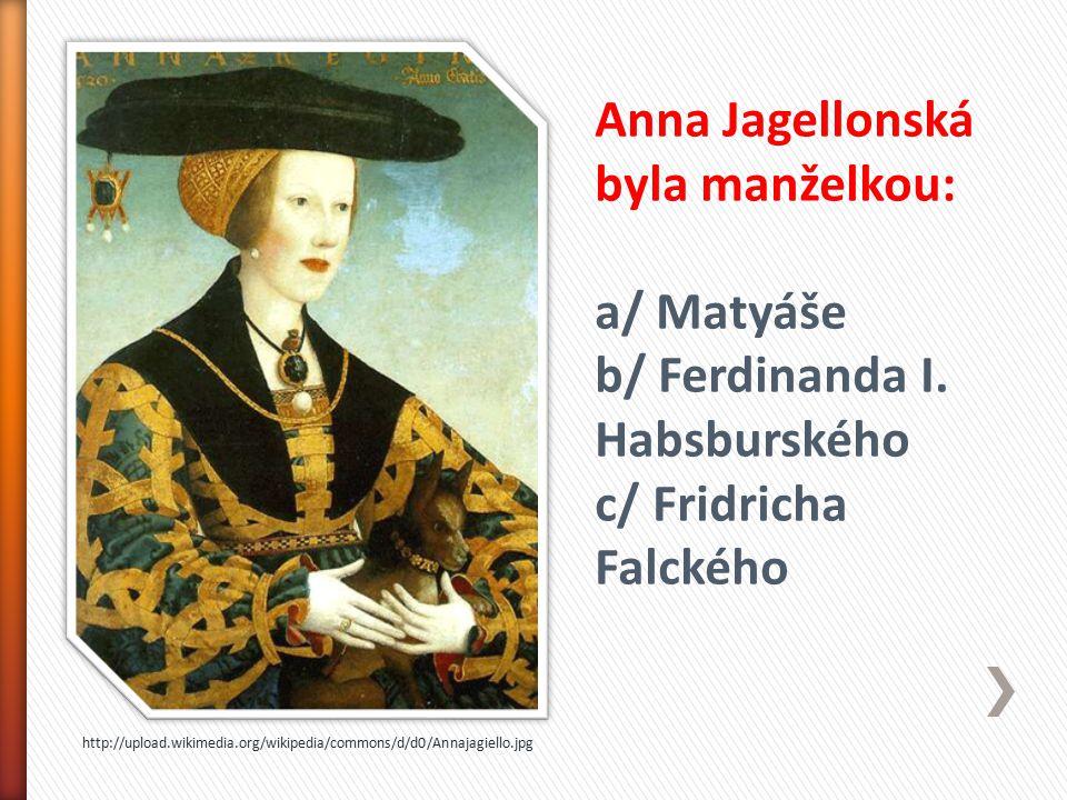 Anna Jagellonská byla manželkou: