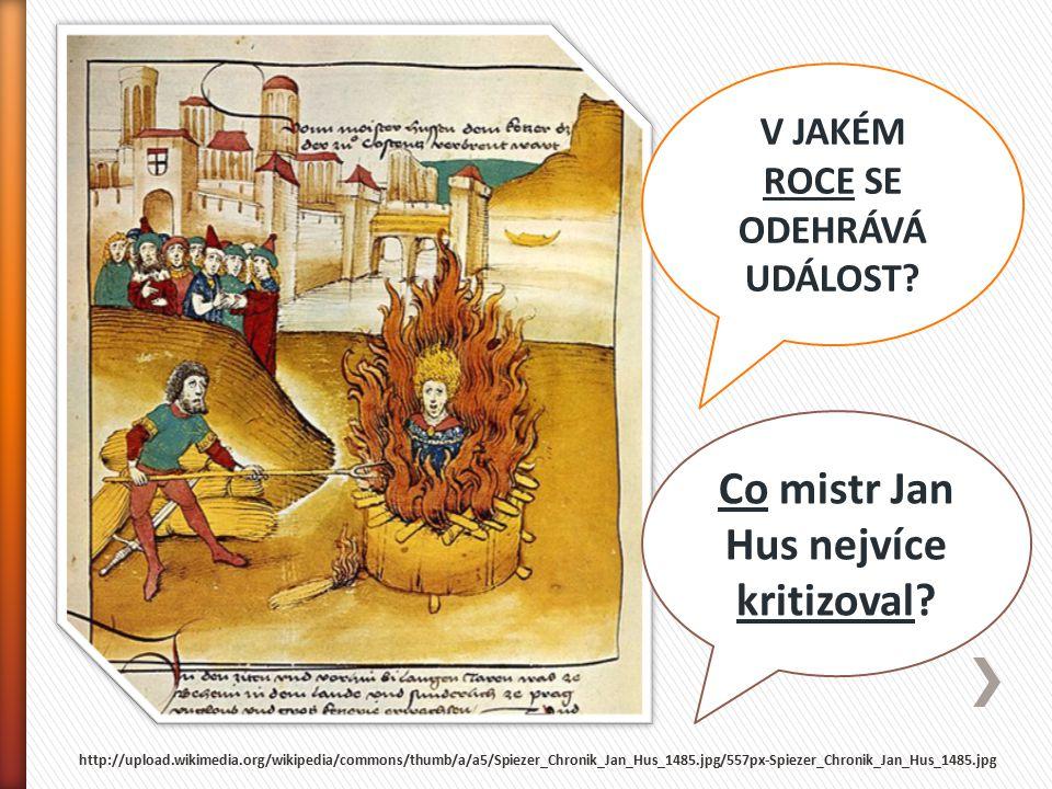 V JAKÉM ROCE SE ODEHRÁVÁ UDÁLOST Co mistr Jan Hus nejvíce kritizoval