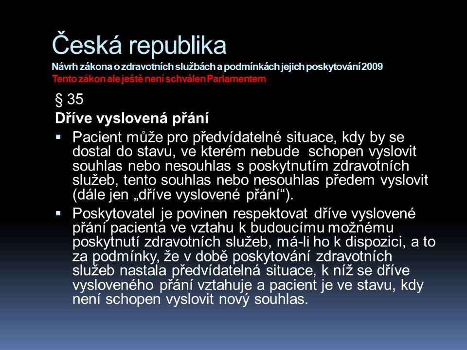 Česká republika Návrh zákona o zdravotních službách a podmínkách jejich poskytování 2009 Tento zákon ale ještě není schválen Parlamentem