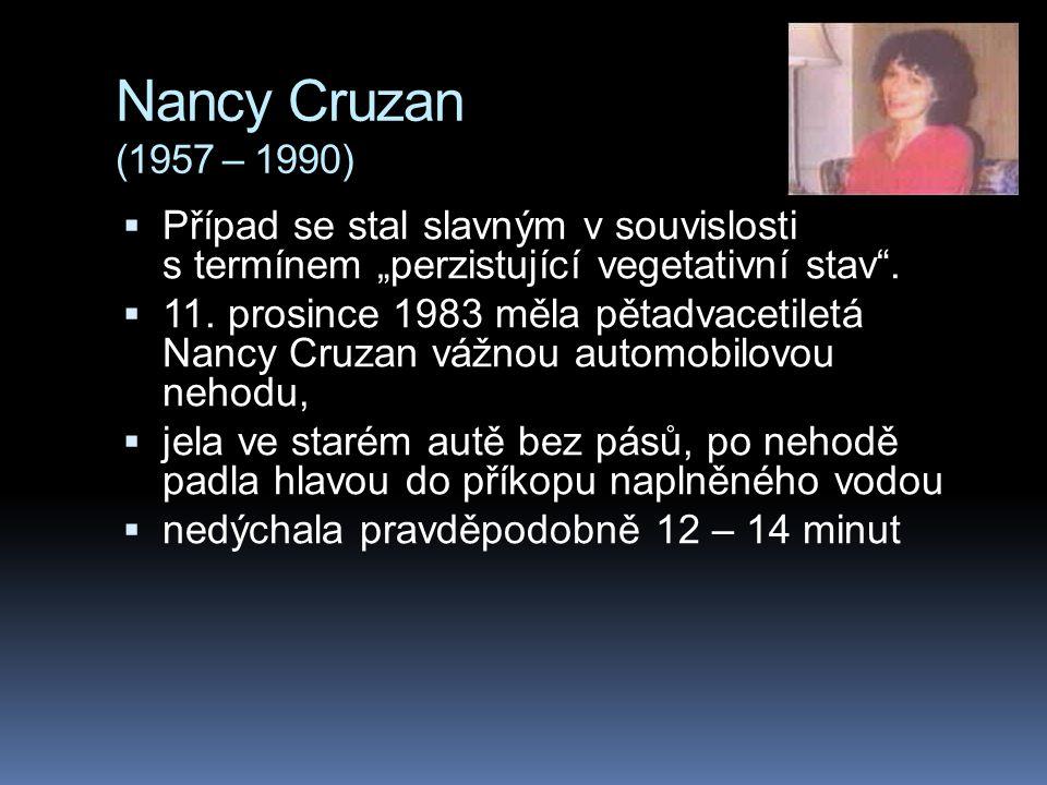 """Nancy Cruzan (1957 – 1990) Případ se stal slavným v souvislosti s termínem """"perzistující vegetativní stav ."""