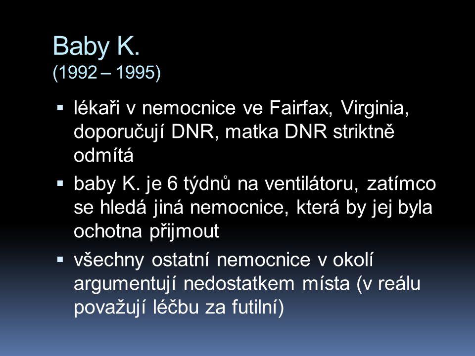 Baby K. (1992 – 1995) lékaři v nemocnice ve Fairfax, Virginia, doporučují DNR, matka DNR striktně odmítá.