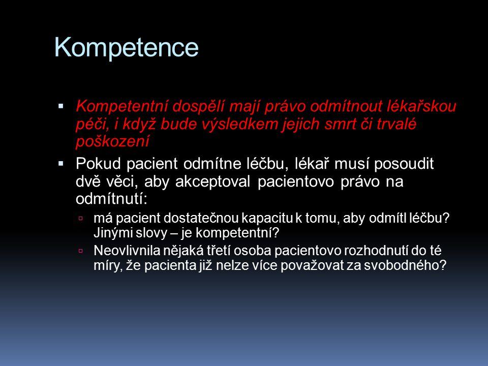 Kompetence Kompetentní dospělí mají právo odmítnout lékařskou péči, i když bude výsledkem jejich smrt či trvalé poškození.