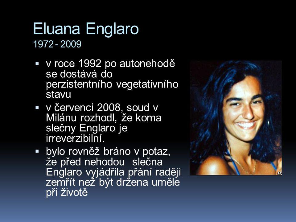 Eluana Englaro 1972 - 2009 v roce 1992 po autonehodě se dostává do perzistentního vegetativního stavu.