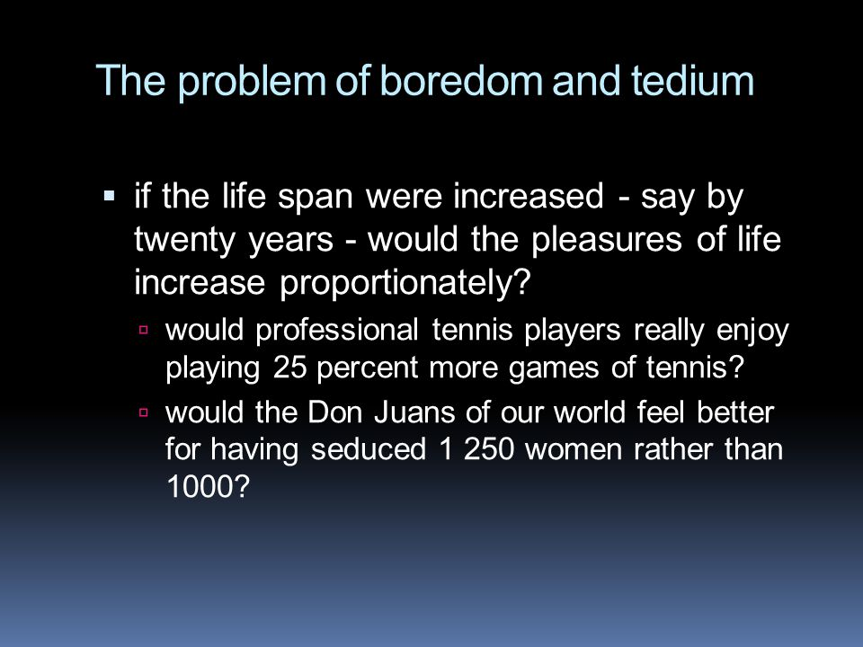 The problem of boredom and tedium