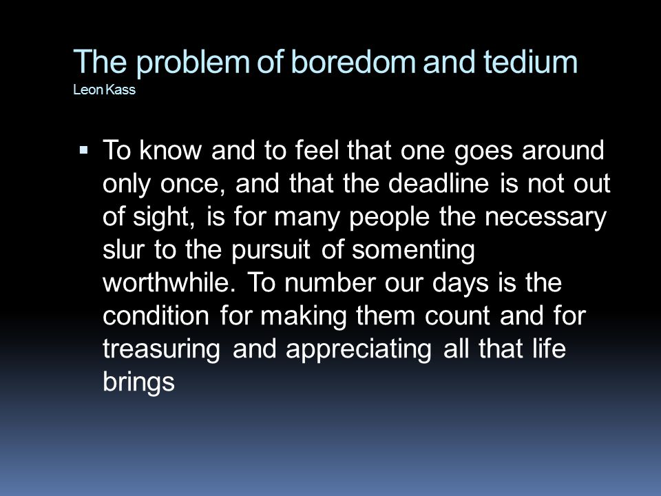 The problem of boredom and tedium Leon Kass