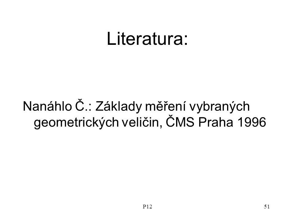 Literatura: Nanáhlo Č.: Základy měření vybraných geometrických veličin, ČMS Praha 1996 P12