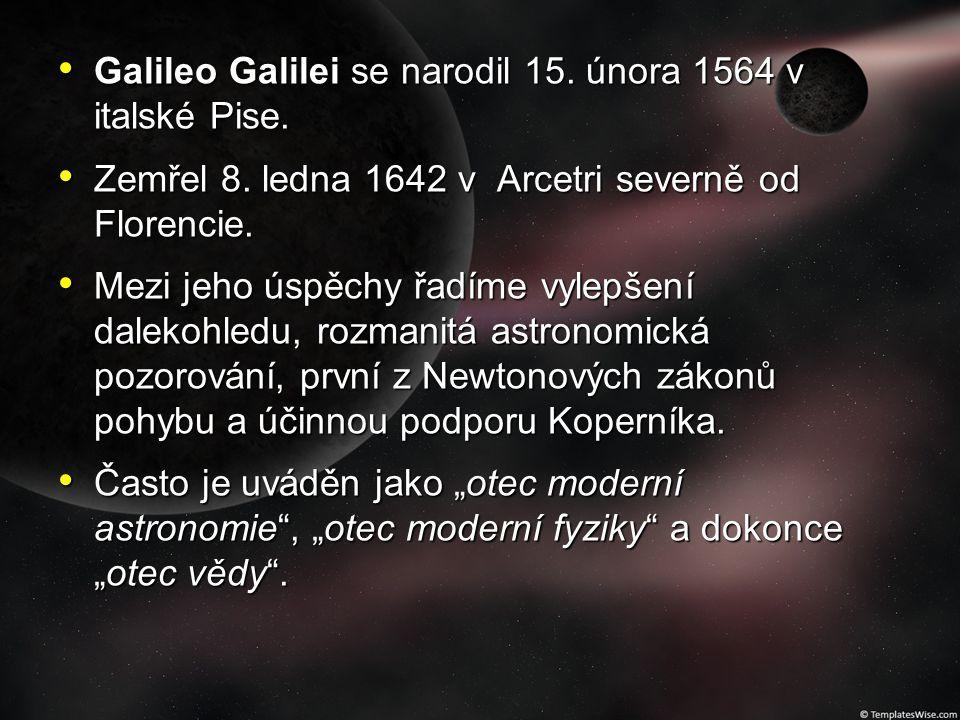 Galileo Galilei se narodil 15. února 1564 v italské Pise.