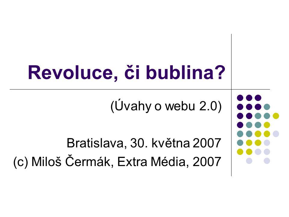 Revoluce, či bublina (Úvahy o webu 2.0) Bratislava, 30. května 2007