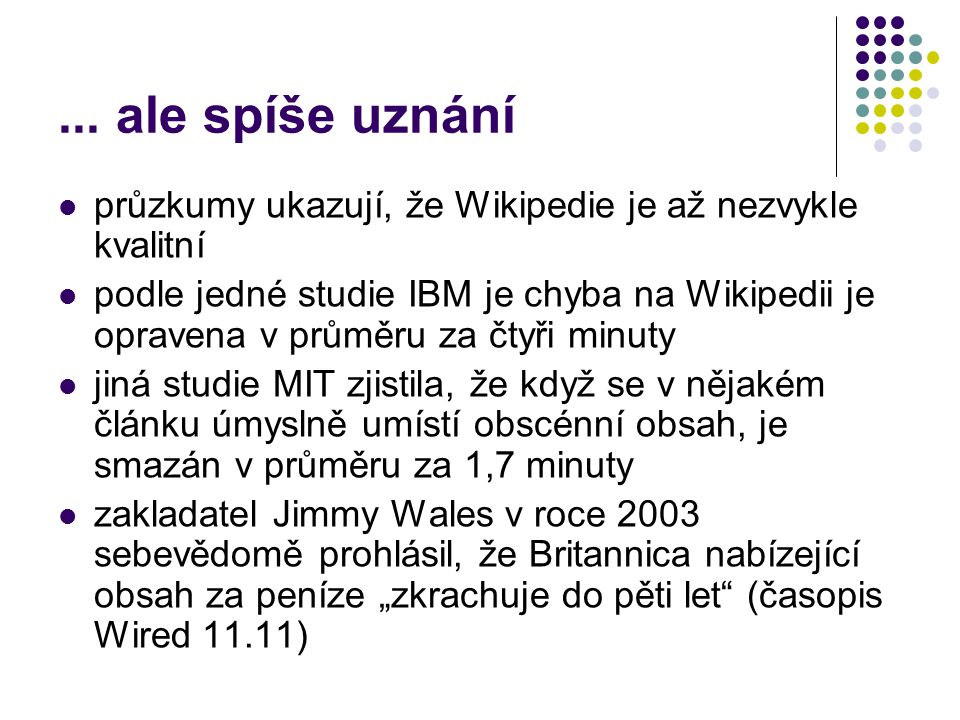 ... ale spíše uznání průzkumy ukazují, že Wikipedie je až nezvykle kvalitní.