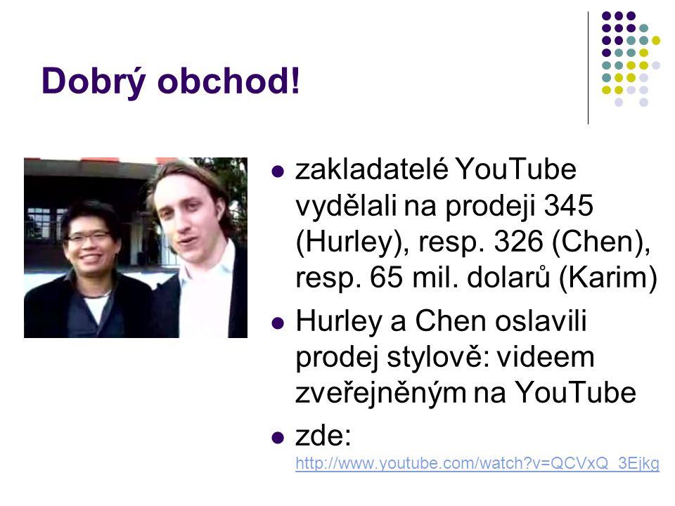 Dobrý obchod! zakladatelé YouTube vydělali na prodeji 345 (Hurley), resp. 326 (Chen), resp. 65 mil. dolarů (Karim)