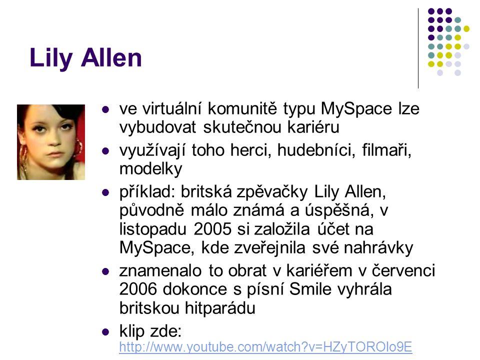 Lily Allen ve virtuální komunitě typu MySpace lze vybudovat skutečnou kariéru. využívají toho herci, hudebníci, filmaři, modelky.