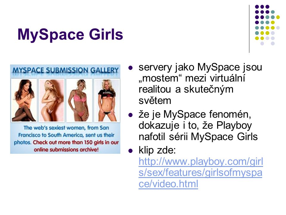 """MySpace Girls servery jako MySpace jsou """"mostem mezi virtuální realitou a skutečným světem."""