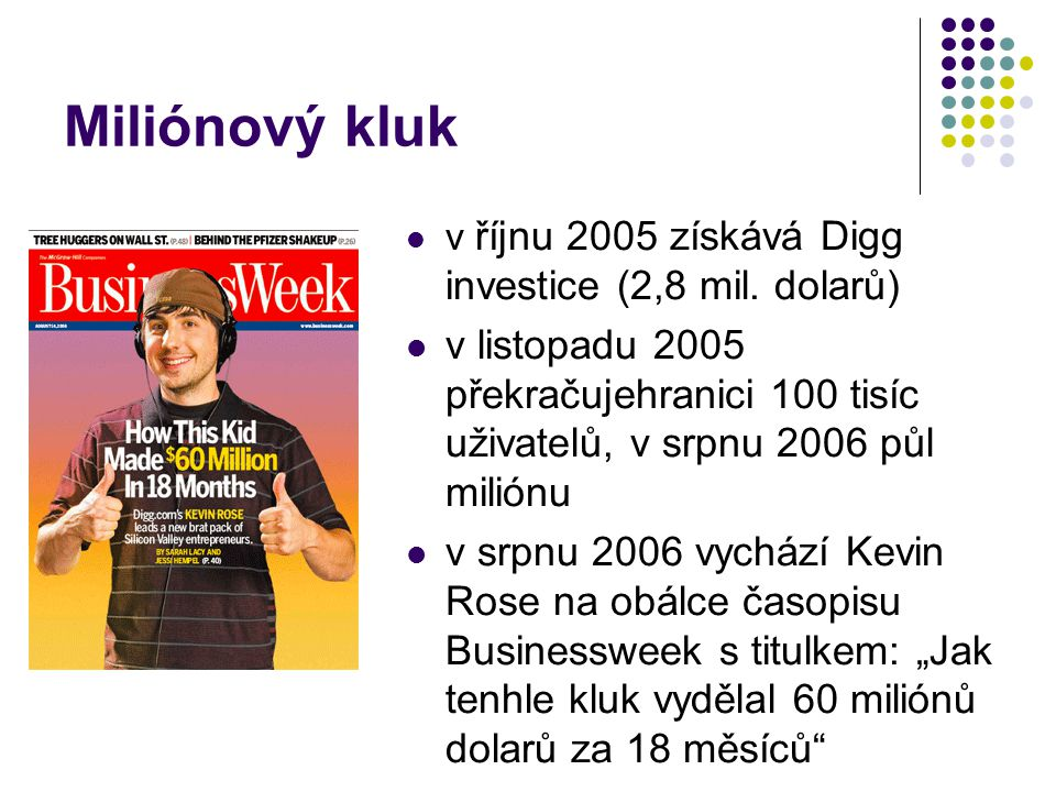 Miliónový kluk v říjnu 2005 získává Digg investice (2,8 mil. dolarů)