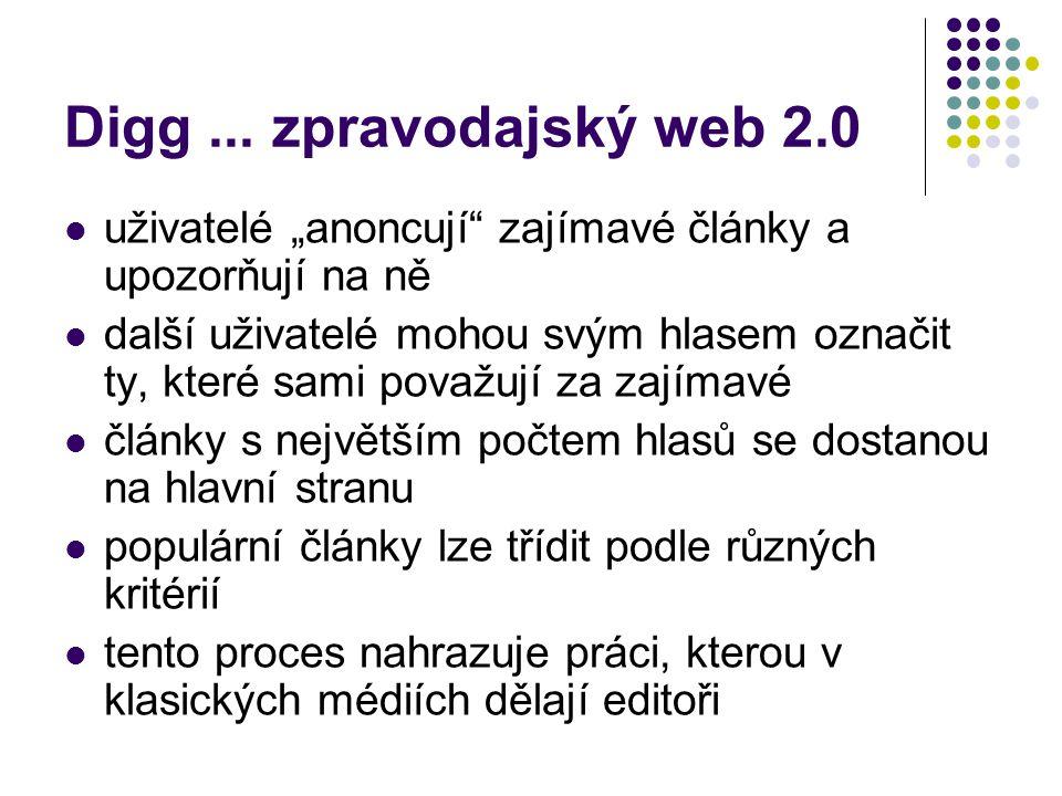 """Digg ... zpravodajský web 2.0 uživatelé """"anoncují zajímavé články a upozorňují na ně."""