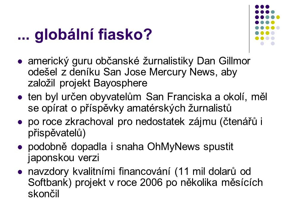 ... globální fiasko americký guru občanské žurnalistiky Dan Gillmor odešel z deníku San Jose Mercury News, aby založil projekt Bayosphere.